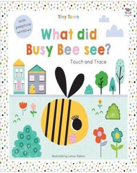 Activity Book: Tiny Town Touch And Trace : What Did Busy Bee See ?