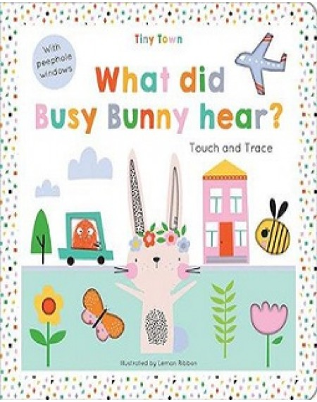 What Did Busy Bunny Hear ? (Tiny Town)