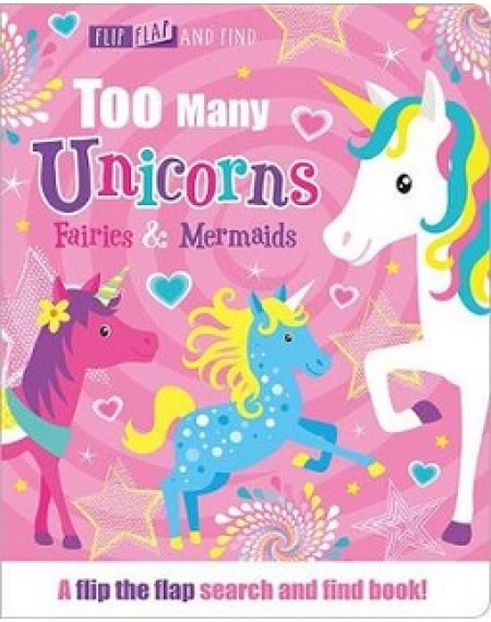 Flip, Flap and Find : Too Many Unicors, Fairies And Mermaids