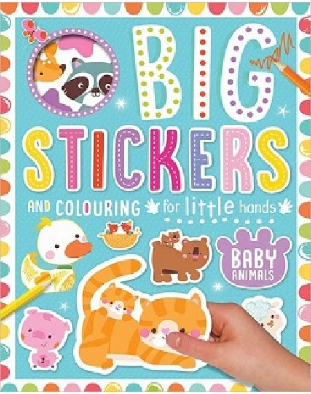 Big Stickers And Colouring For Little Hands : Baby Animals