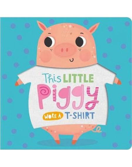 Board Book: This Little Piggy Wore A T-Shirt