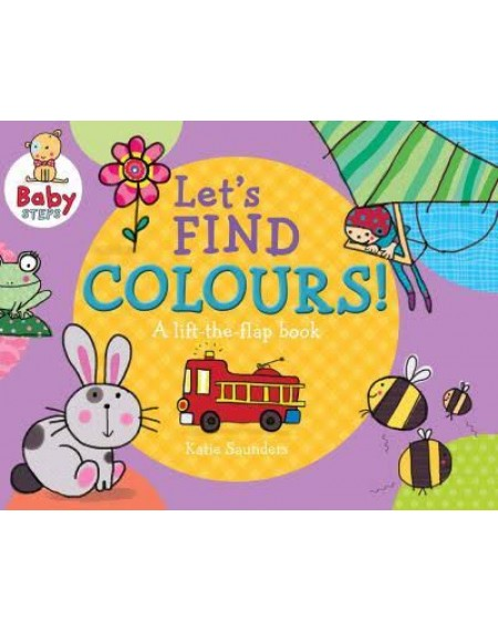 A Lift-the-flap book: Let's Find Colours!